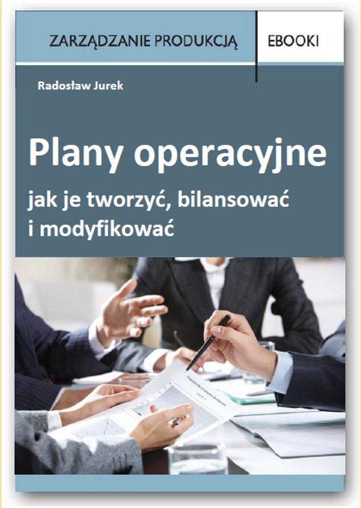 Plany operacyjne – jak je tworzyć, bilansować i modyfikować - Ebook (Książka PDF) do pobrania w formacie PDF