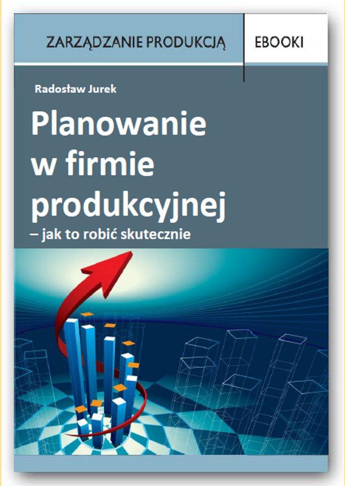 Planowanie w firmie produkcyjnej – jak to robić skutecznie - Ebook (Książka PDF) do pobrania w formacie PDF