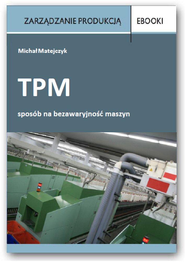 TPM - sposób na bezawaryjność maszyn - Ebook (Książka PDF) do pobrania w formacie PDF
