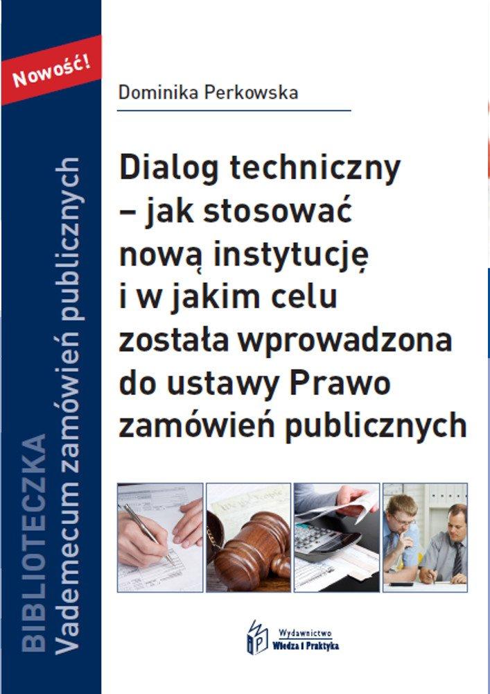 Dialog techniczny – jak stosować nową instytucja i w jakim celu została wprowadzona do ustawy Prawo zamówień publicznych - Ebook (Książka PDF) do pobrania w formacie PDF