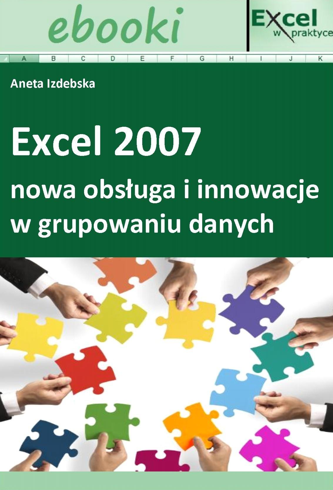 Excel 2007 - nowa obsługa i innowacje w grupowaniu danych - Ebook (Książka PDF) do pobrania w formacie PDF