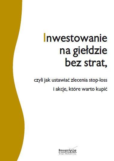 Inwestowanie na giełdzie bez strat - Ebook (Książka PDF) do pobrania w formacie PDF