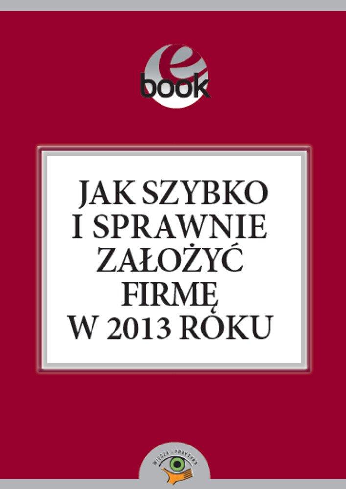 Jak szybko i sprawnie założyć firmę w 2013 roku - Ebook (Książka PDF) do pobrania w formacie PDF