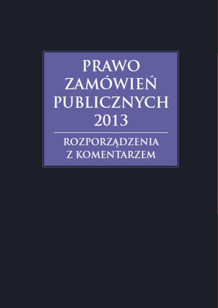 Prawo zamówień publicznych 2013. Rozporządzenia z komentarzem - Ebook (Książka PDF) do pobrania w formacie PDF