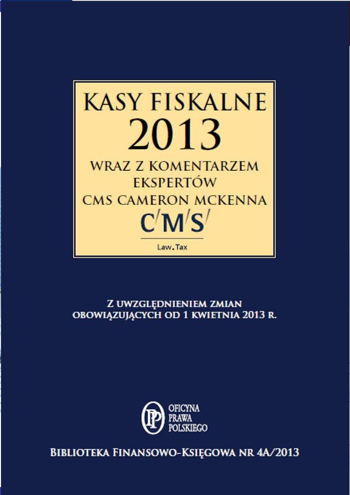 Kasy fiskalne 2013 r. wraz z komentarzem ekspertów CMS Cameron McKenna - Ebook (Książka PDF) do pobrania w formacie PDF