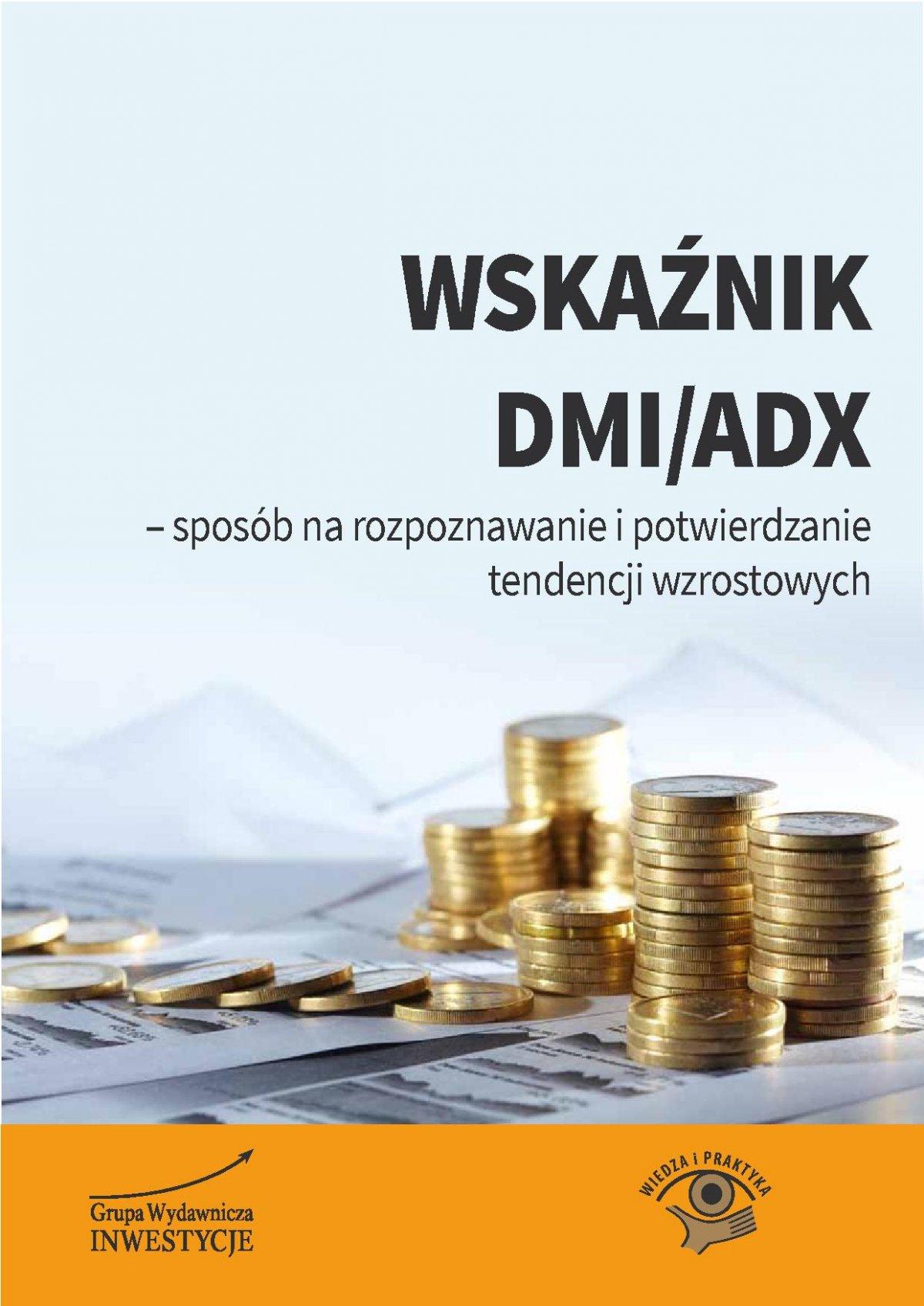 Wskaźnik DMI/ADX - sposób na rozpoznawanie i potwierdzanie tendencji wzrostowych - Ebook (Książka PDF) do pobrania w formacie PDF