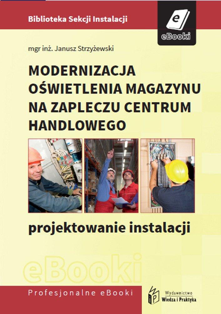 Modernizacja oświetlenia magazynu na zapleczu centrum handlowego - projektowanie instalacji - Ebook (Książka PDF) do pobrania w formacie PDF