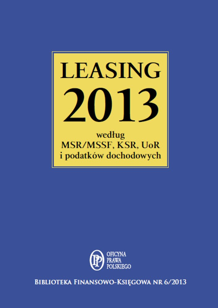 Leasing 2013 według MSR/MSSF, KSR, UoR i podatków dochodowych - Ebook (Książka PDF) do pobrania w formacie PDF
