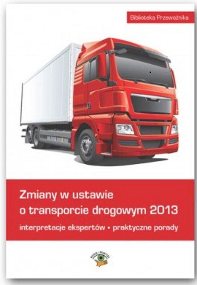 Zmiany w ustawie o transporcie drogowym 2013 - Ebook (Książka PDF) do pobrania w formacie PDF