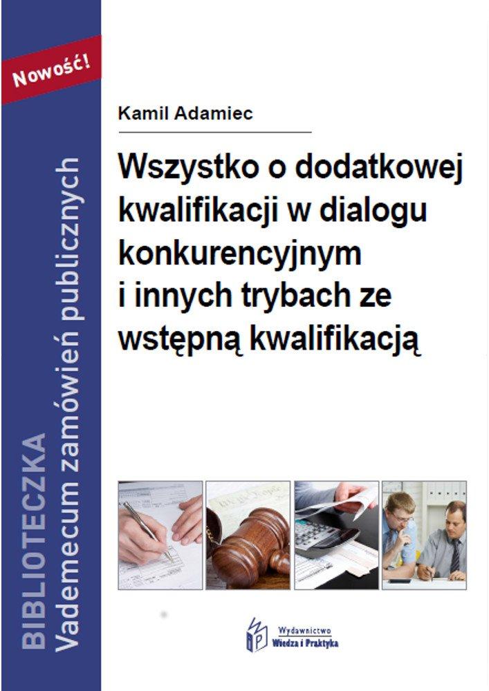 Wszystko o dodatkowej kwalifikacji w dialogu konkurencyjnym i innych trybach ze wstępną kwalifikacją - Ebook (Książka PDF) do pobrania w formacie PDF
