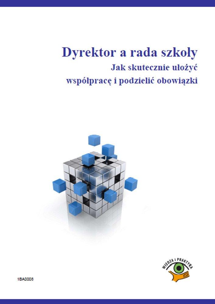 Dyrektor a rada szkoły. Jak skutecznie ułożyć współpracę i podzielić obowiązki - Ebook (Książka PDF) do pobrania w formacie PDF