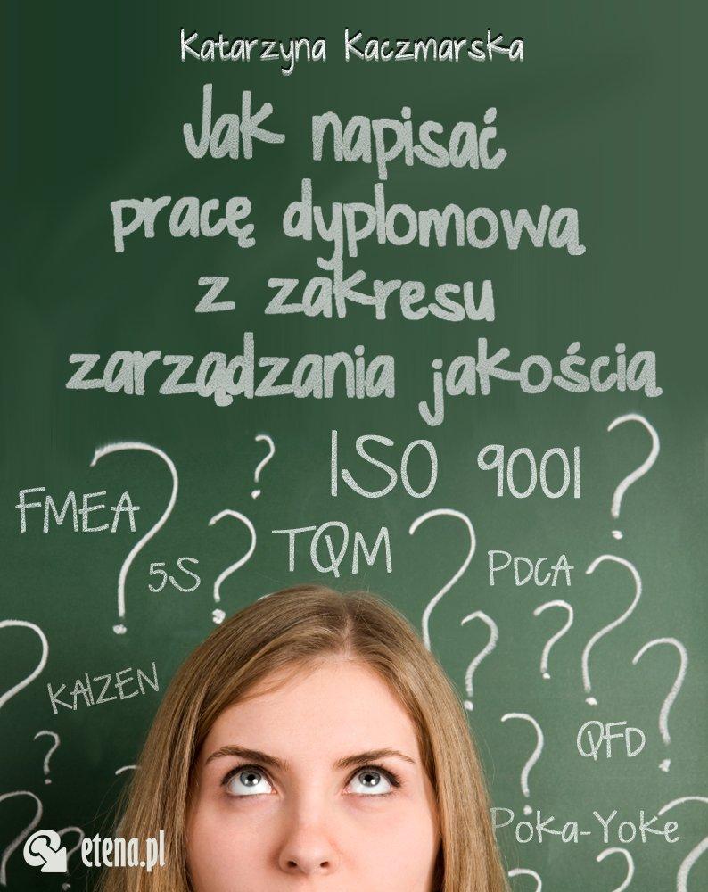 Jak napisać pracę dyplomową z zakresu zarządzania jakością? - Ebook (Książka EPUB) do pobrania w formacie EPUB