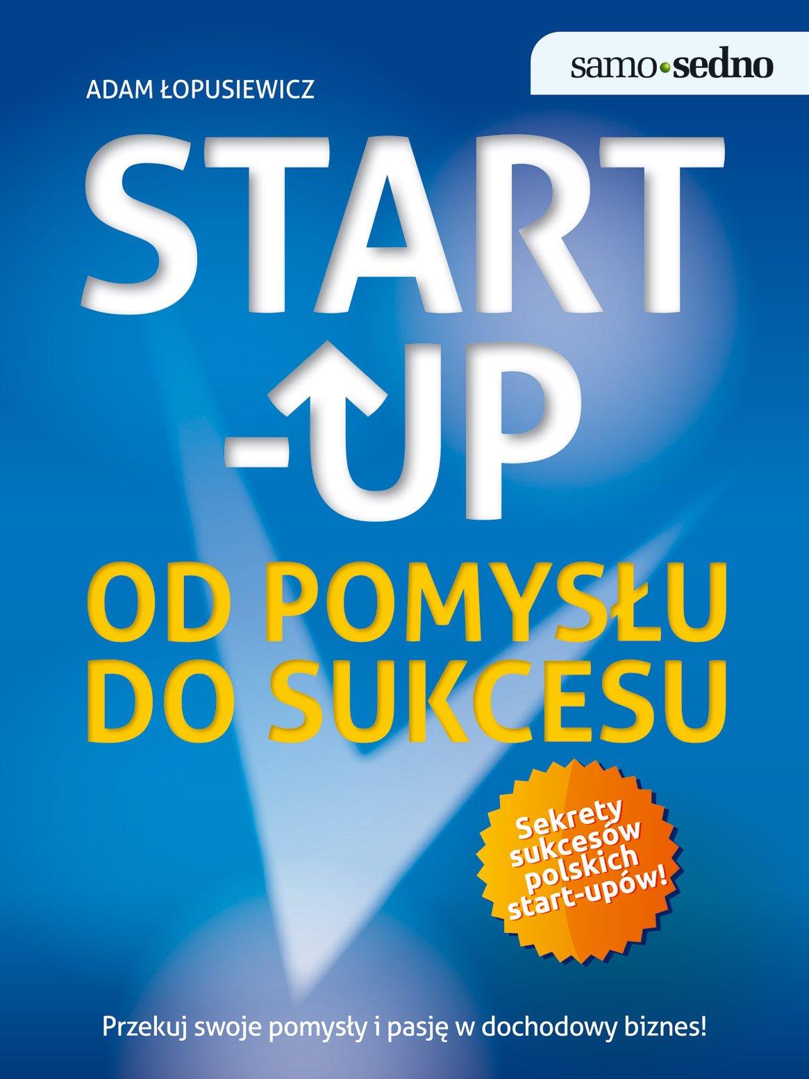 Samo Sedno. Start-up. Od pomysłu do sukcesu - Ebook (Książka EPUB) do pobrania w formacie EPUB