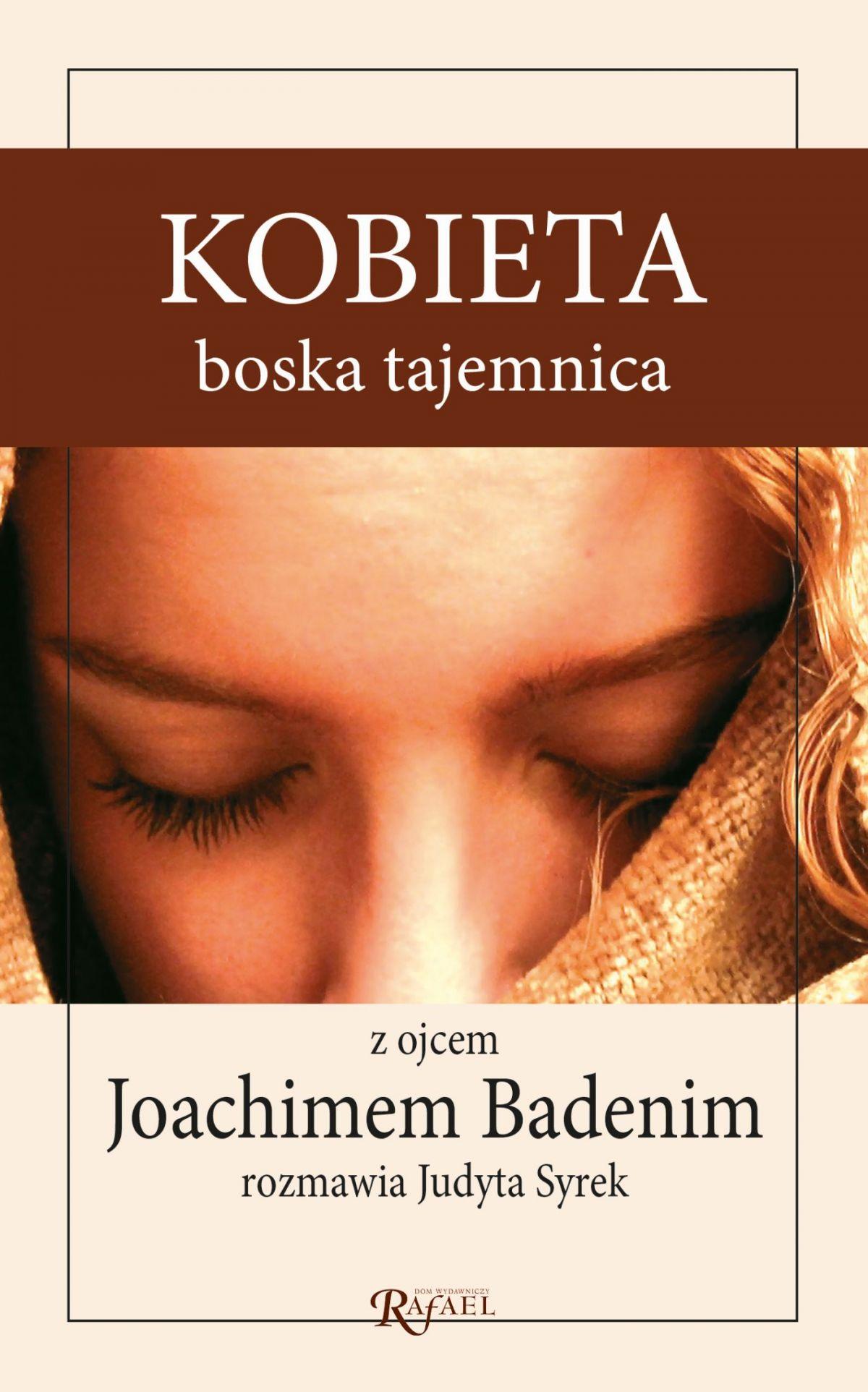 Kobieta, boska tajemnica. Z ojcem Joachimem Badenim rozmawia Judyta Syrek - Ebook (Książka na Kindle) do pobrania w formacie MOBI