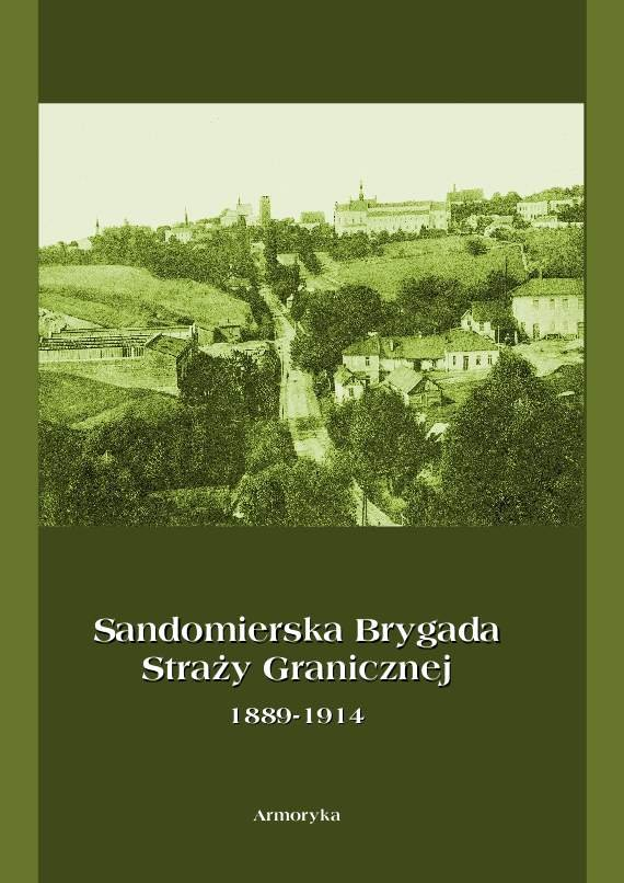 Sandomierska Brygada Straży Granicznej  1889-1914 - Ebook (Książka PDF) do pobrania w formacie PDF