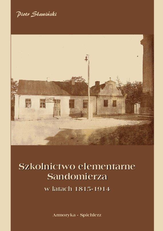 Szkolnictwo elementarne Sandomierza w latach 1815-1914 - Ebook (Książka PDF) do pobrania w formacie PDF