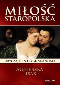 Miłość staropolska. Obyczaje, intrygi, skandale - Ebook (Książka na Kindle) do pobrania w formacie MOBI