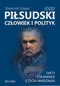 Józef Piłsudski. Człowiek i polityk - Ebook (Książka EPUB) do pobrania w formacie EPUB
