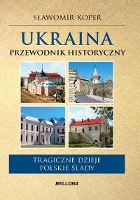 Ukraina. Przewodnik historyczny - Ebook (Książka EPUB) do pobrania w formacie EPUB