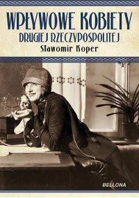 Wpływowe kobiety Drugiej Rzeczypospolitej - Ebook (Książka na Kindle) do pobrania w formacie MOBI