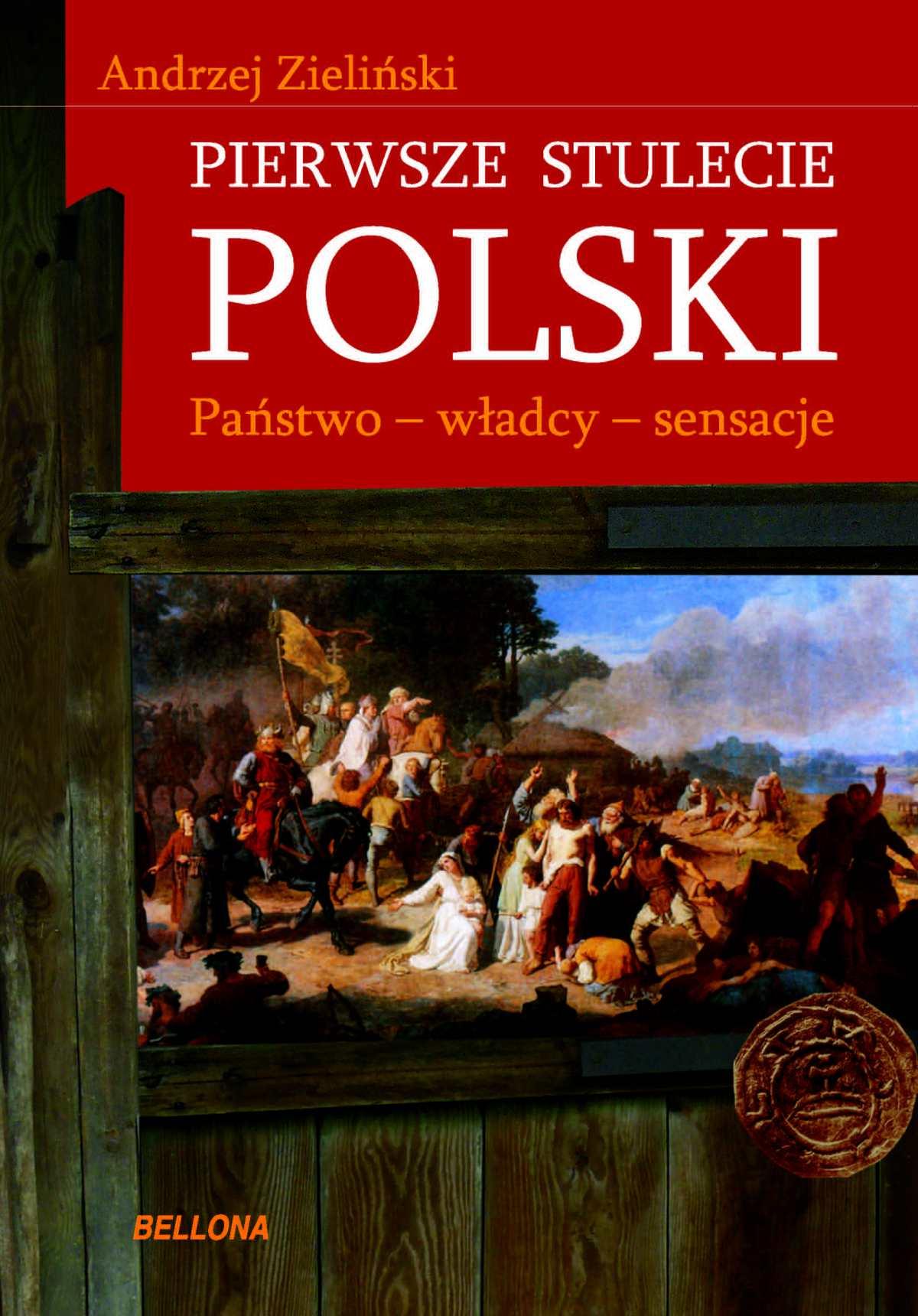 Pierwsze stulecie Polski. Państwo, władcy, sensacje - Ebook (Książka EPUB) do pobrania w formacie EPUB