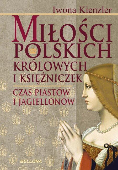 Miłość Polskich Królowych i Księżniczek. Czas Piastów i Jagiellonów - Ebook (Książka EPUB) do pobrania w formacie EPUB