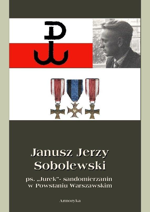 """Janusz Jerzy Sobolewski  ps. """"Jurek""""- sandomierzanin  w Powstaniu Warszawskim - Ebook (Książka PDF) do pobrania w formacie PDF"""