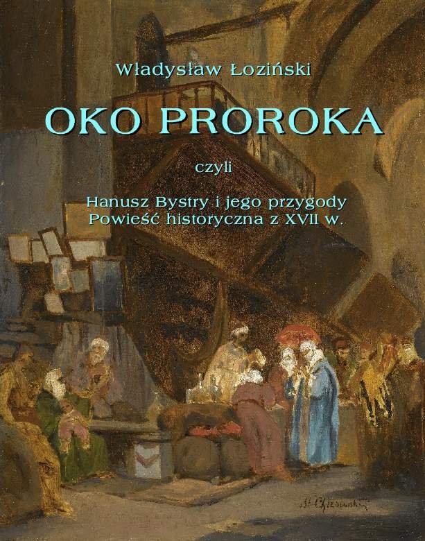 Oko proroka  czyli Hanusz Bystry i jego przygody  powieść przygodowa z XVII w. - Ebook (Książka na Kindle) do pobrania w formacie MOBI