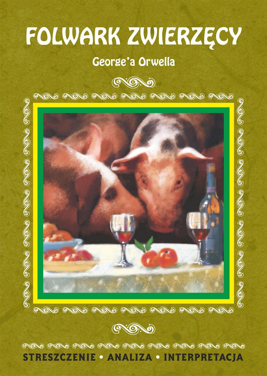 Folwark zwierzęcy George'a Orwella. Streszczenie, analiza, interpretacja - Ebook (Książka PDF) do pobrania w formacie PDF