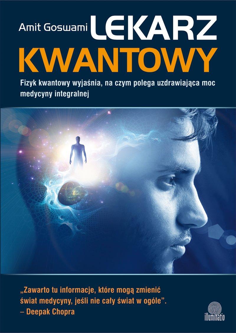 Lekarz kwantowy. Fizyk kwantowy wyjaśnia, na czym polega uzdrawiająca moc medycyny integralnej - Ebook (Książka EPUB) do pobrania w formacie EPUB