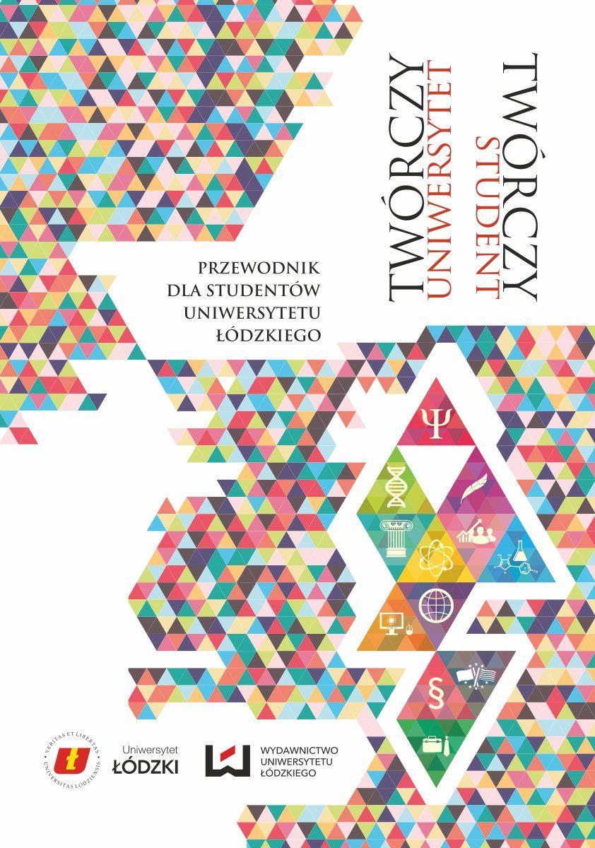 Twórczy uniwersytet – twórczy student. Przewodnik dla studentów Uniwersytetu Łódzkiego - Ebook (Książka PDF) do pobrania w formacie PDF
