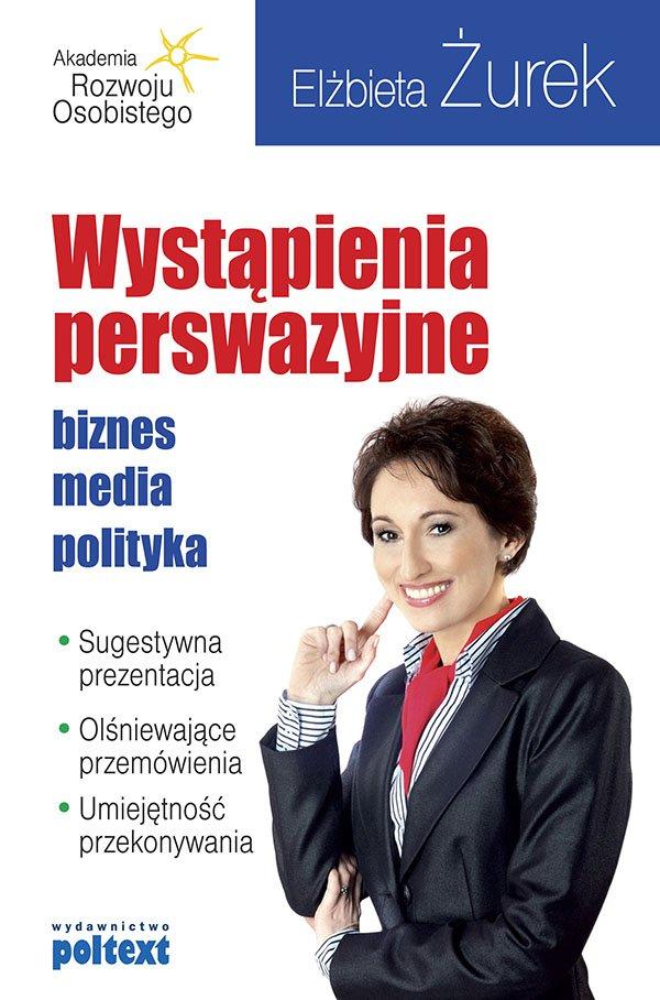 Wystąpienia perswazyjne. biznes, media, polityka - Ebook (Książka EPUB) do pobrania w formacie EPUB