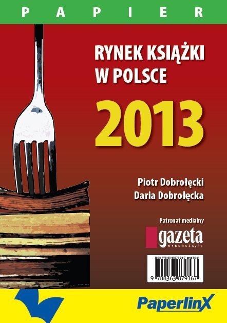 Rynek książki w Polsce 2013. Papier - Ebook (Książka PDF) do pobrania w formacie PDF