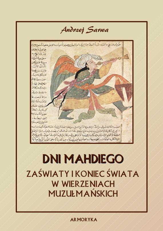Dni Mahdiego. Eschatologia Islamu. Zaświaty i koniec świata w wierzeniach muzułmańskich - Ebook (Książka na Kindle) do pobrania w formacie MOBI