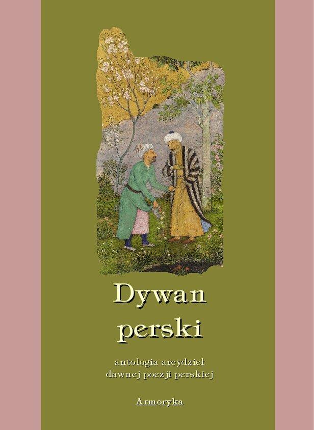 Dywan perski. Antologia arcydzieł dawnej poezji perskiej - Ebook (Książka EPUB) do pobrania w formacie EPUB