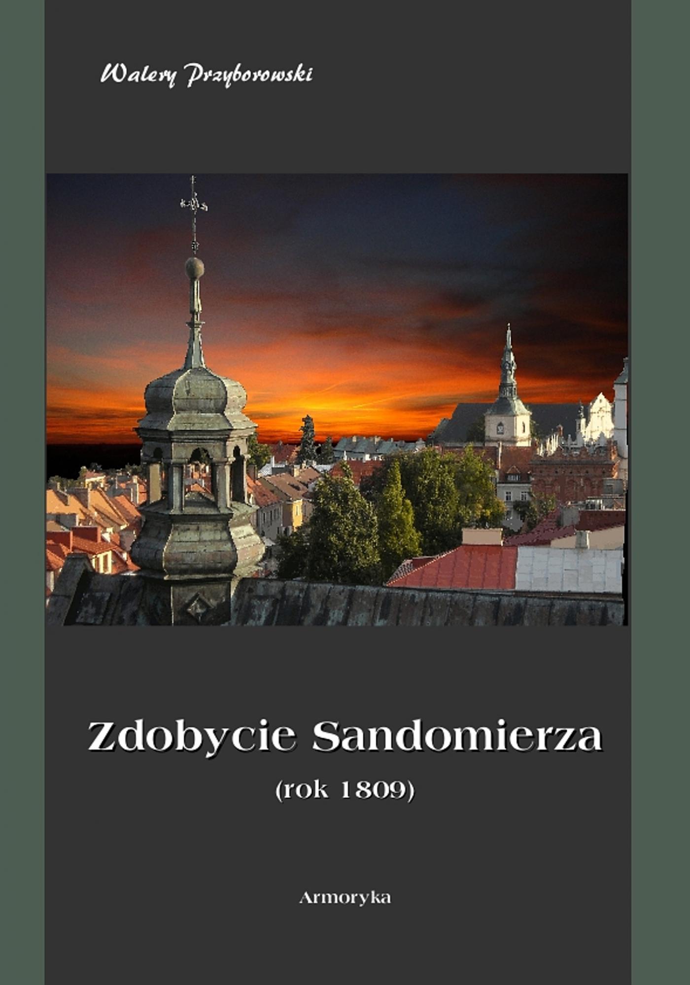 Zdobycie Sandomierza. Rok 1809 - Ebook (Książka EPUB) do pobrania w formacie EPUB