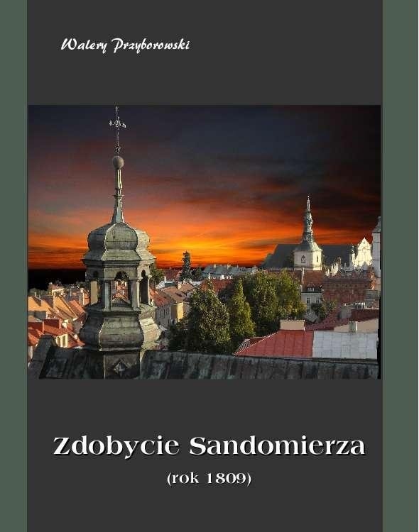 Zdobycie Sandomierza. Rok 1809 - Ebook (Książka na Kindle) do pobrania w formacie MOBI