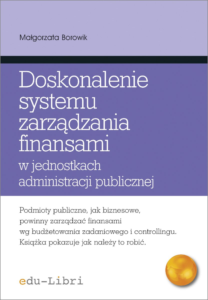 Doskonalenie systemu zarządzania finansami w jednostkach administracji publicznej Koncepcje, metody, techniki, narzędzia, instrumenty - Ebook (Książka PDF) do pobrania w formacie PDF