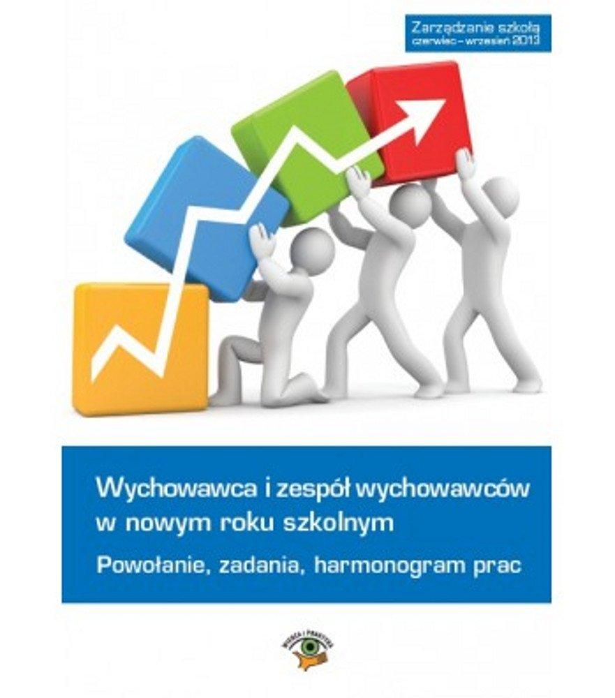 Wychowawca i zespół wychowawców w roku szkolnym 2013/2014 - powołanie, zadania, harmonogram prac - Ebook (Książka EPUB) do pobrania w formacie EPUB