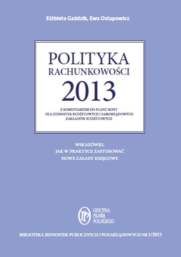 Polityka rachunkowości 2013 z komentarzem do planu kont dla jednostek budżetowych i samorządowych zakładów budżetowych - Ebook (Książka PDF) do pobrania w formacie PDF