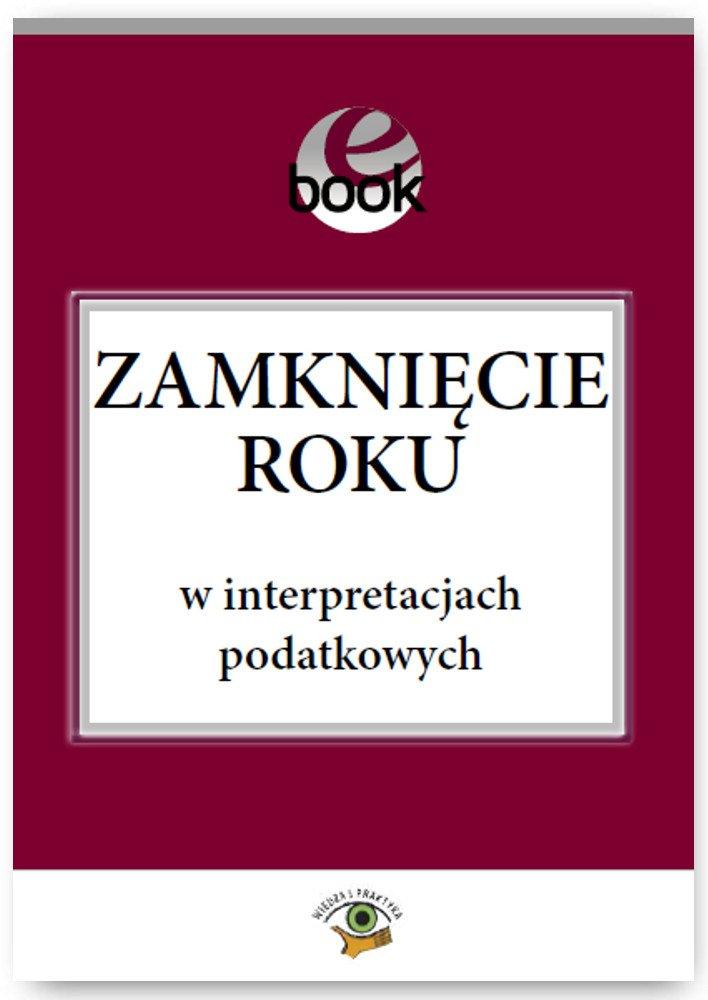 Zamknięcie roku w interpretacjach podatkowych - Ebook (Książka EPUB) do pobrania w formacie EPUB