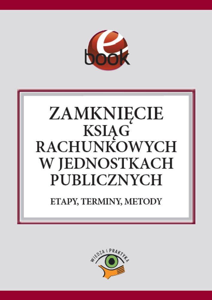 Zamknięcie ksiąg rachunkowych w jednostkach publicznych. Etapy, terminy, metody - Ebook (Książka PDF) do pobrania w formacie PDF