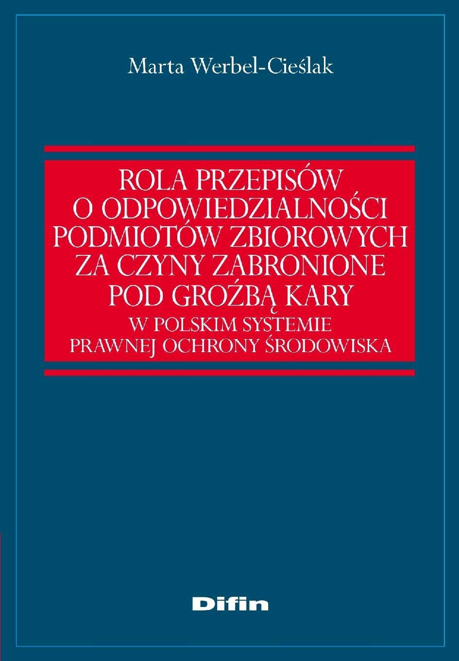 Rola przepisów o odpowiedzialności podmiotów zbiorowych za czyny zabronione pod groźbą kary w polskim systemie prawnej ochrony środowiska - Ebook (Książka PDF) do pobrania w formacie PDF