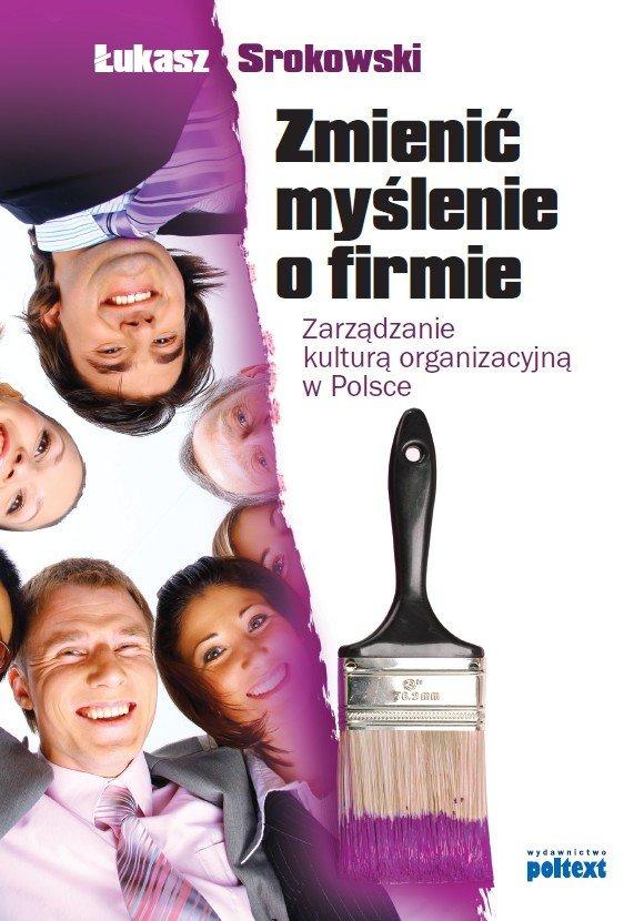Zmienić myślenie o firmie. Zarządzanie kulturą organizacyjną w Polsce - Ebook (Książka na Kindle) do pobrania w formacie MOBI
