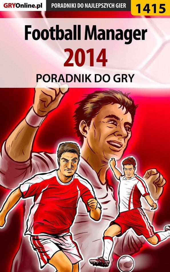 Football Manager 2014 - poradnik do gry - Ebook (Książka PDF) do pobrania w formacie PDF