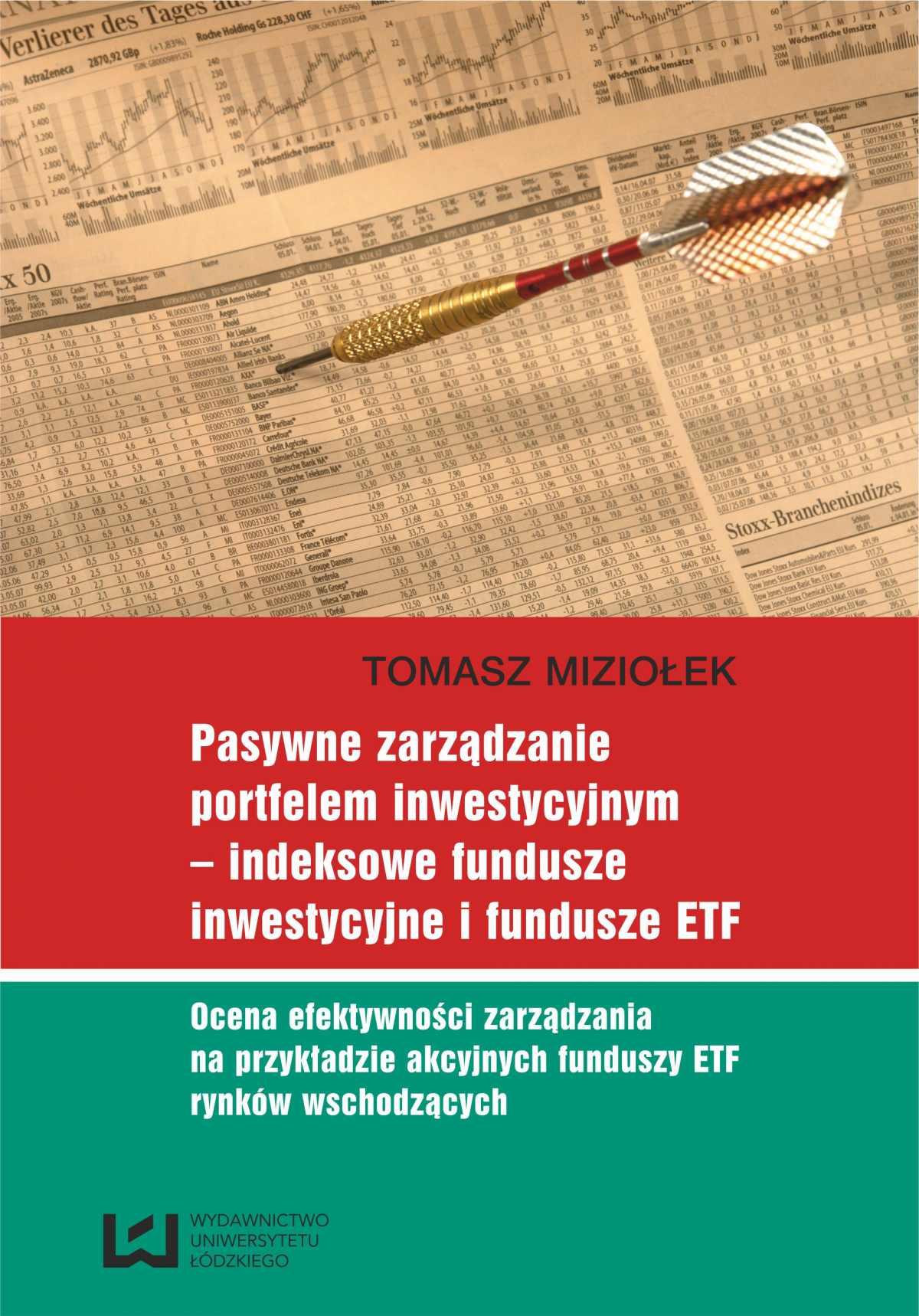 Pasywne zarządzanie portfelem inwestycyjnym – indeksowe fundusze inwestycyjne i fundusze ETF. Ocena efektywności zarządzania na przykładzie akcyjnych funduszy ETF rynków wschodzących - Ebook (Książka PDF) do pobrania w formacie PDF