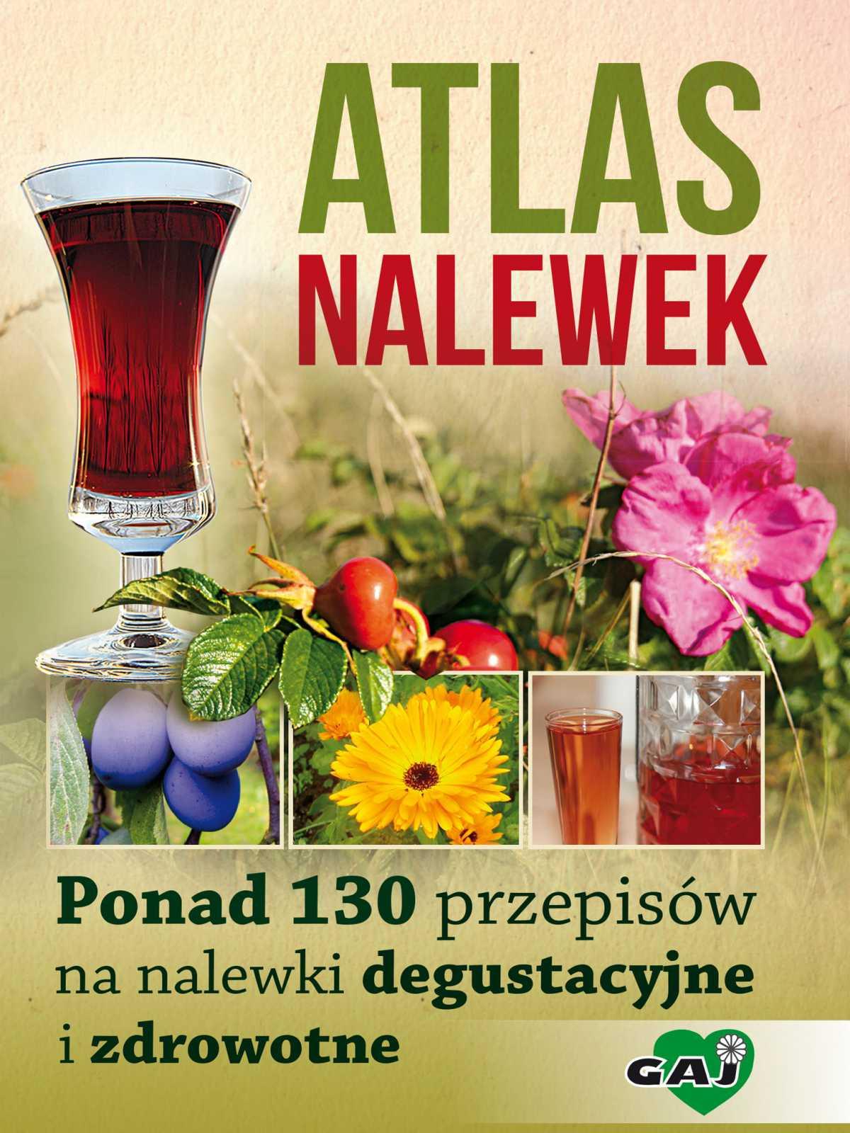 Atlas nalewek. Ponad 130 przepisów na nalewki degustacyjne i zdrowotne - Ebook (Książka na Kindle) do pobrania w formacie MOBI