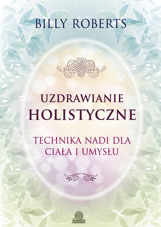 Uzdrawianie holistyczne. Technika nadi dla ciała i umysłu - Ebook (Książka EPUB) do pobrania w formacie EPUB