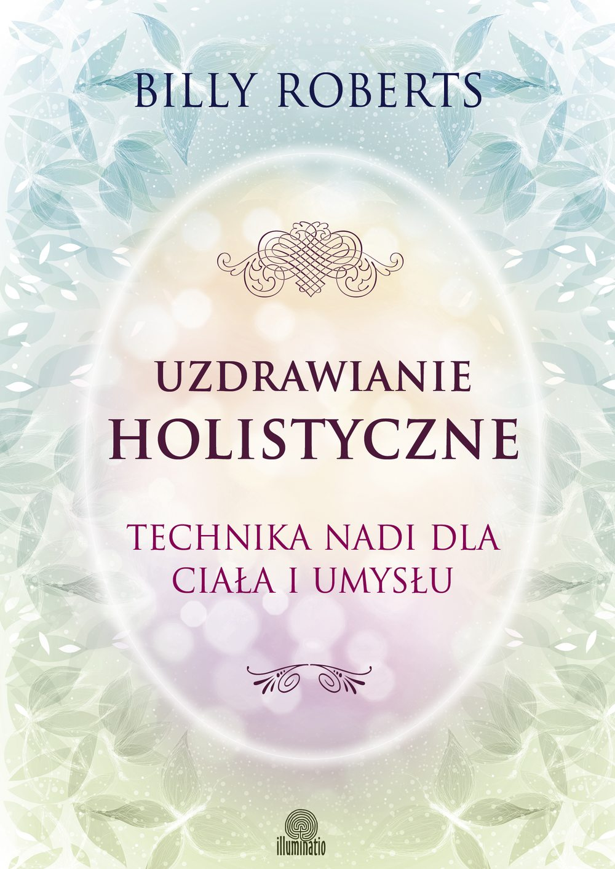 Uzdrawianie holistyczne. Technika nadi dla ciała i umysłu - Ebook (Książka na Kindle) do pobrania w formacie MOBI