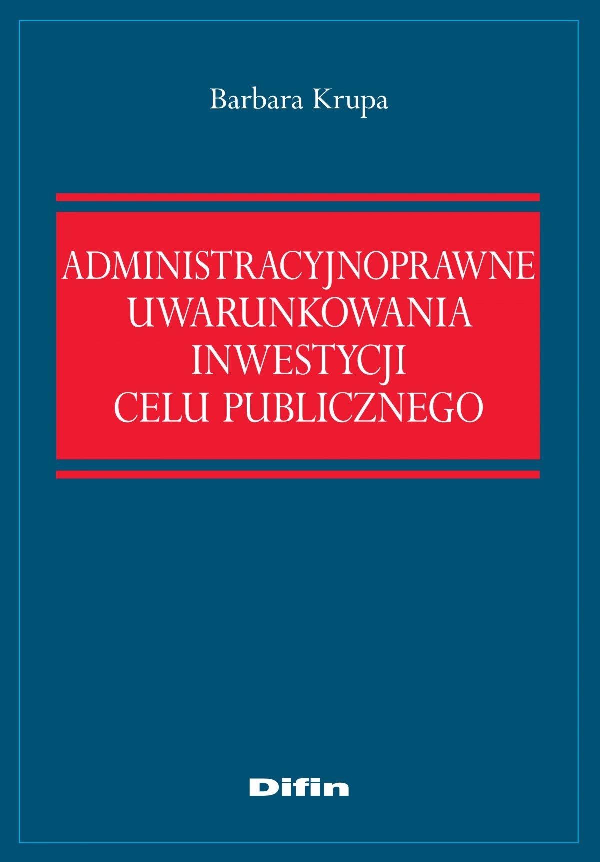 Administracyjnoprawne uwarunkowania inwestycji celu publicznego